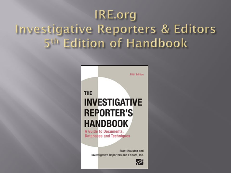 IRE.org Investigative Reporters & Editors 5th Edition of Handbook