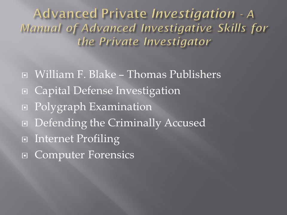 Advanced Private Investigation - A Manual of Advanced Investigative Skills for the Private Investigator