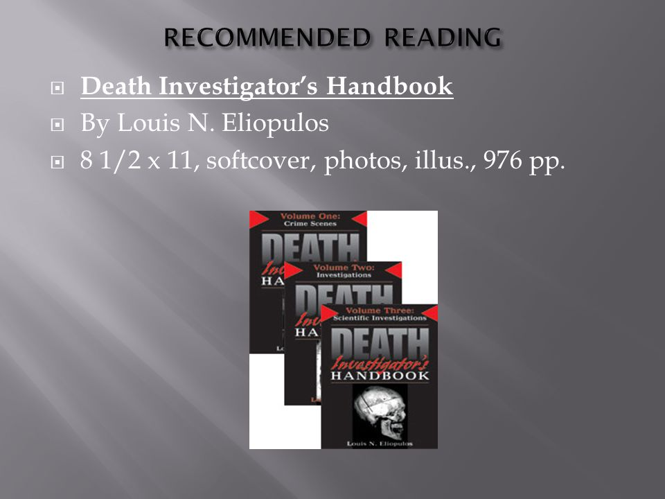 RECOMMENDED READING Death Investigator's Handbook.