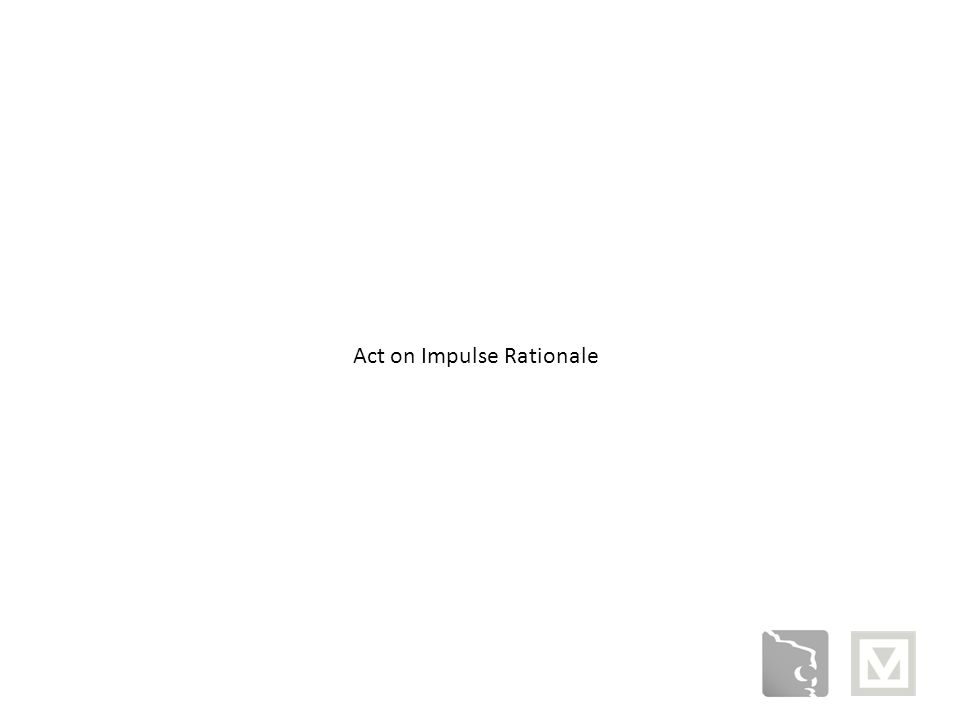 Act on Impulse Rationale
