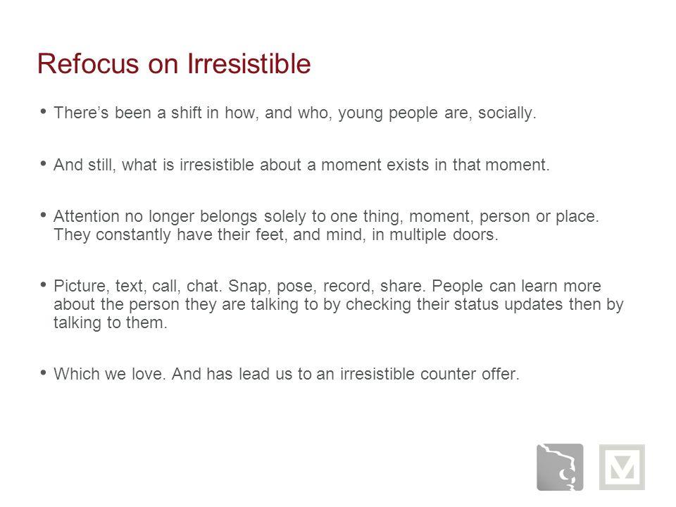 Refocus on Irresistible