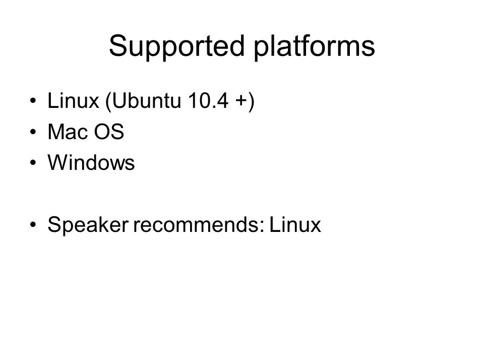Supported platforms Linux (Ubuntu ) Mac OS Windows