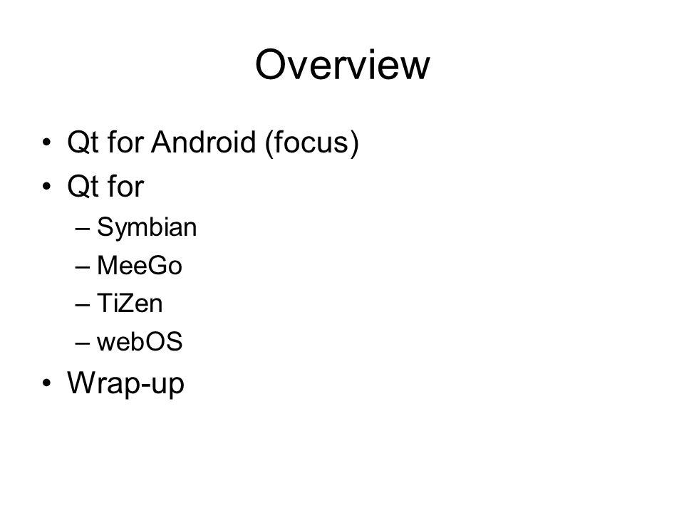 Overview Qt for Android (focus) Qt for Wrap-up Symbian MeeGo TiZen