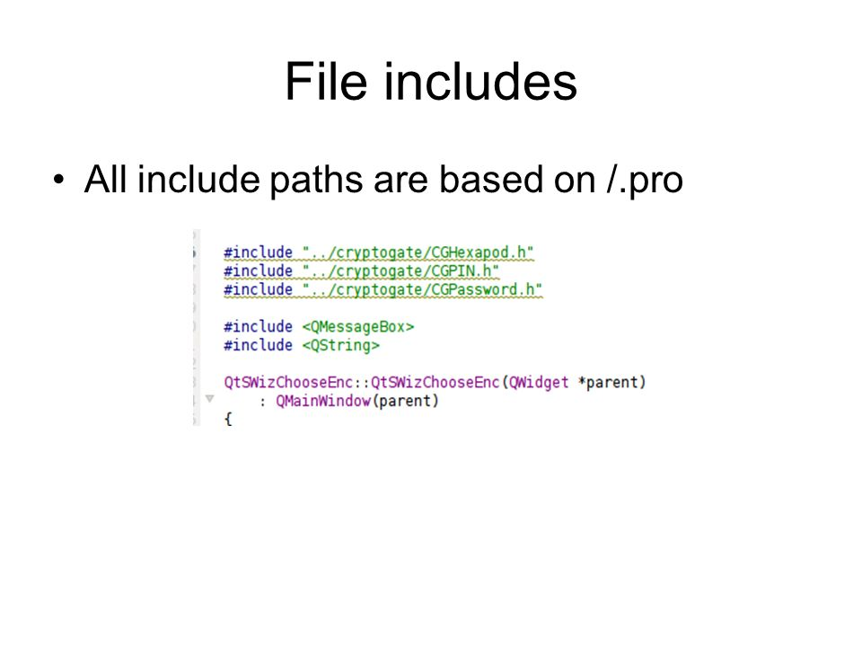 File includes All include paths are based on /.pro