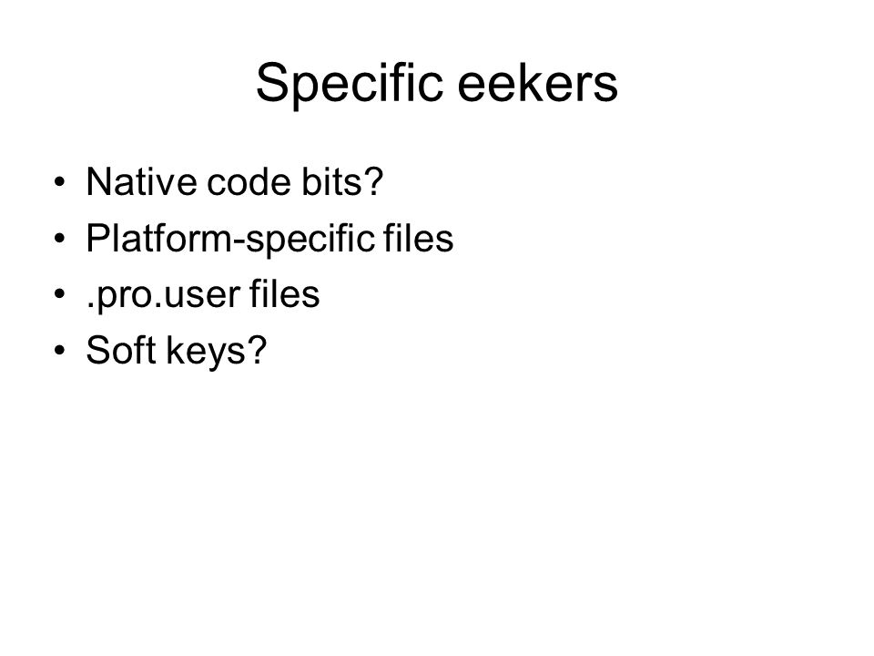 Specific eekers Native code bits Platform-specific files