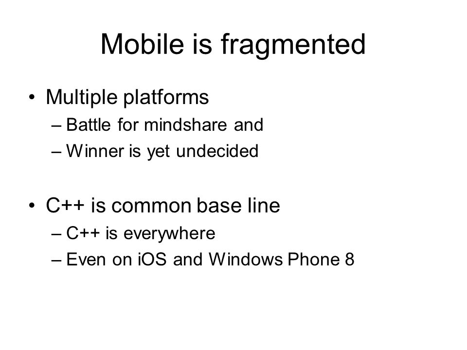 Mobile is fragmented Multiple platforms C++ is common base line