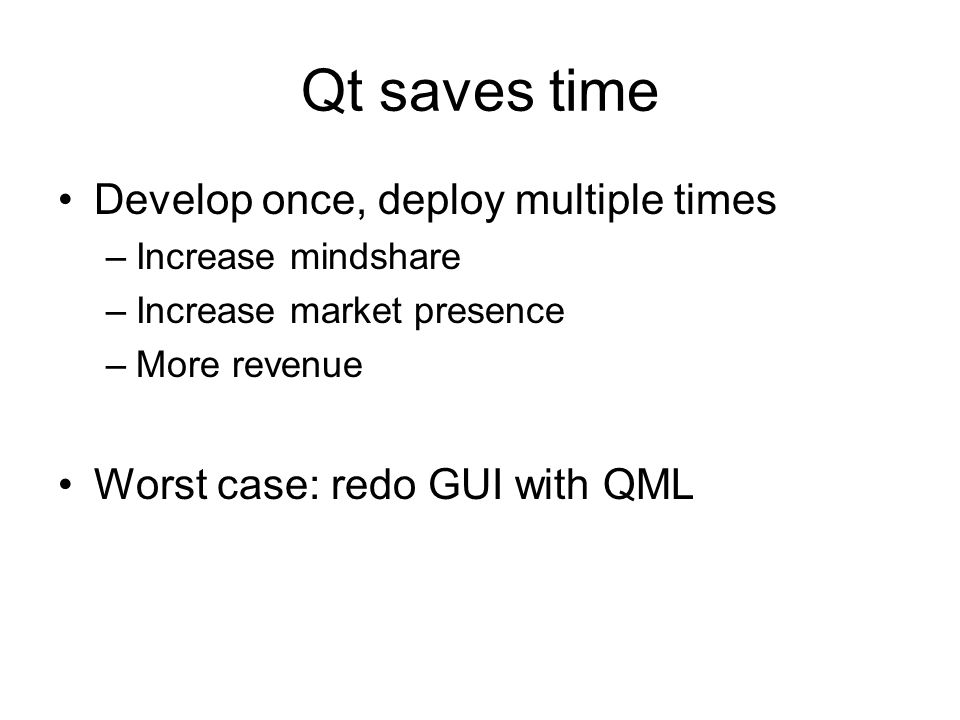 Qt saves time Develop once, deploy multiple times