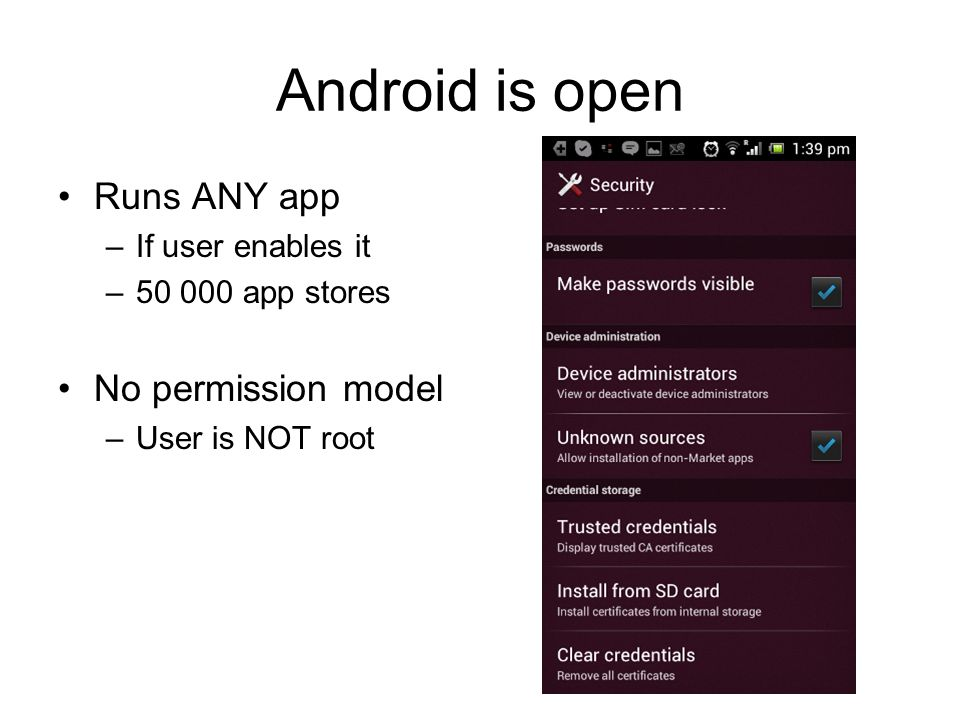 Android is open Runs ANY app No permission model If user enables it
