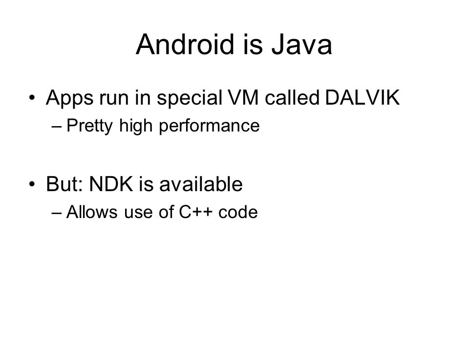 Android is Java Apps run in special VM called DALVIK