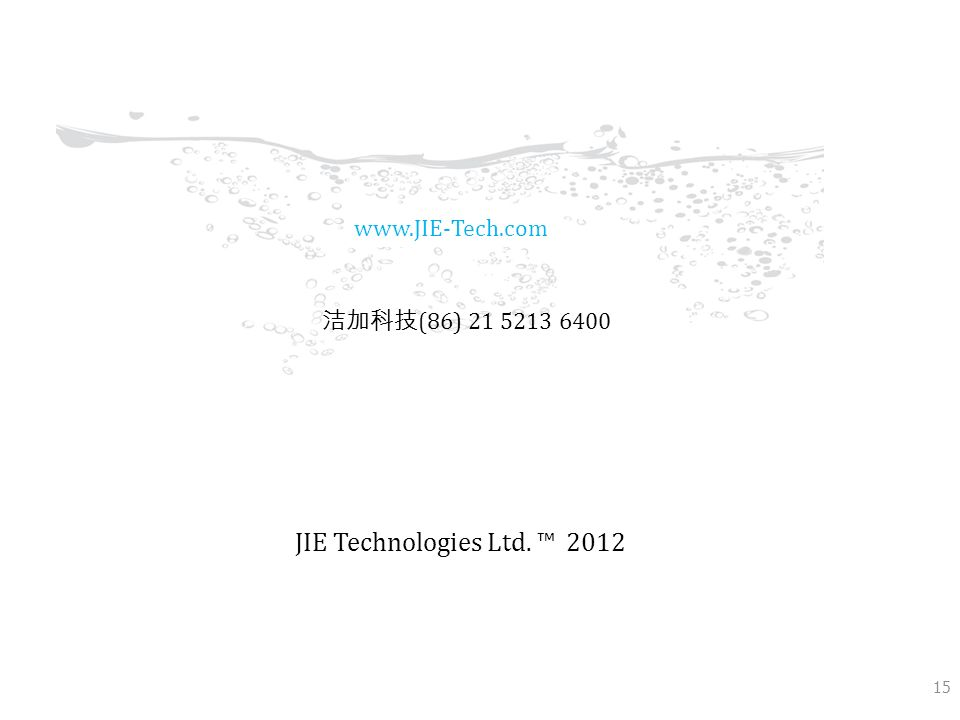 www.JIE-Tech.com 洁加科技(86) 21 5213 6400 JIE Technologies Ltd. ™ 2012