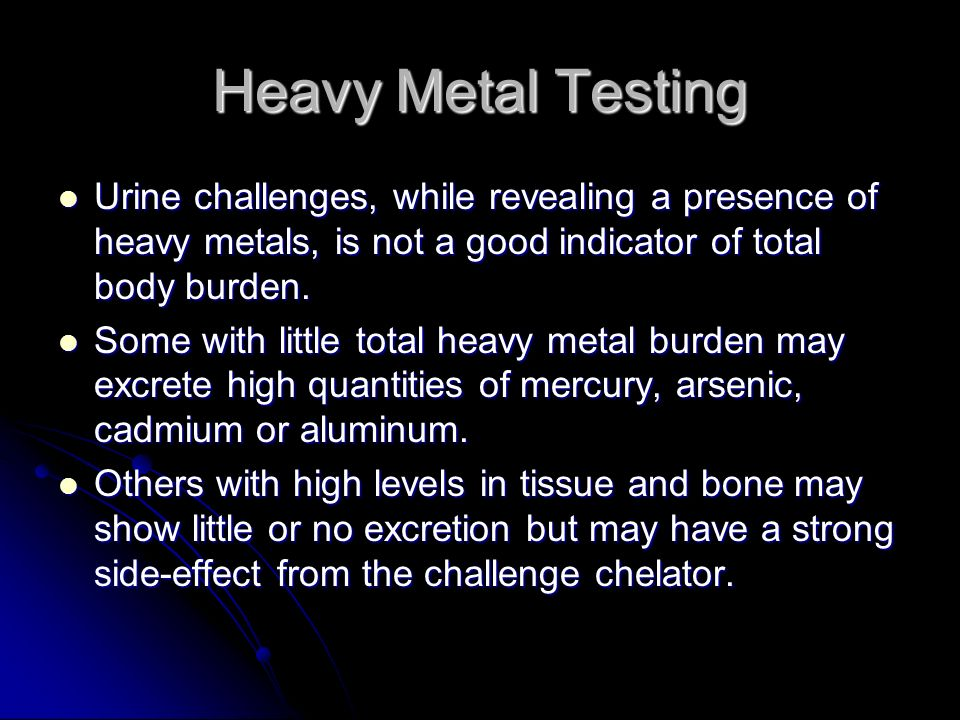 Heavy Metal Testing Urine challenges, while revealing a presence of heavy metals, is not a good indicator of total body burden.