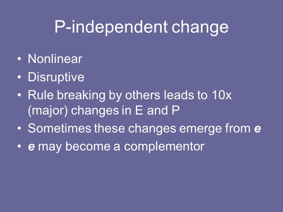 P-independent change Nonlinear Disruptive