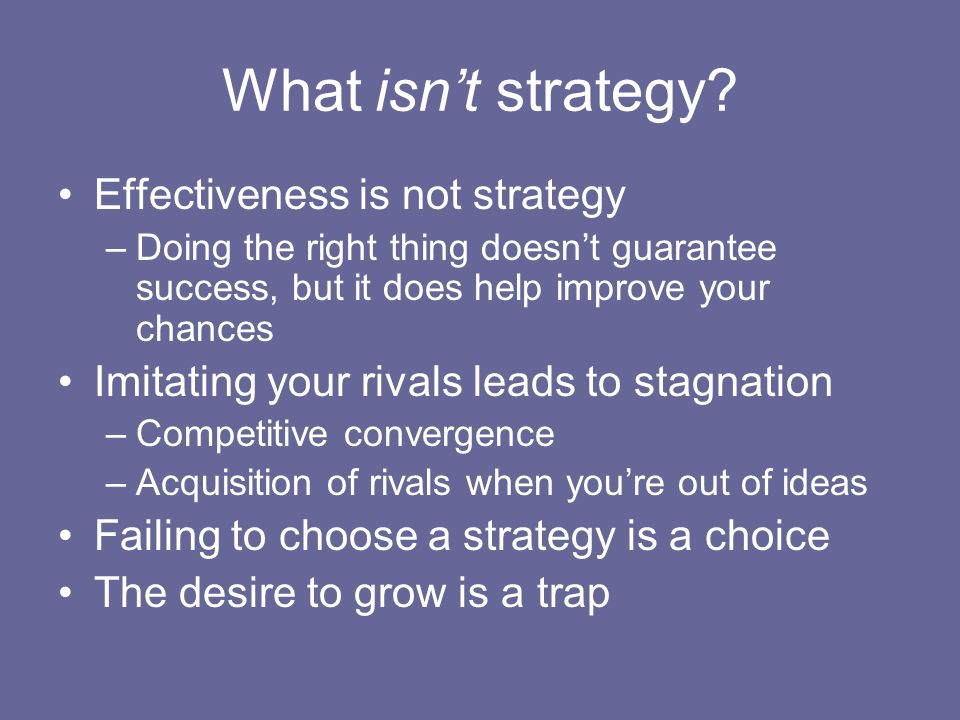 What isn't strategy Effectiveness is not strategy