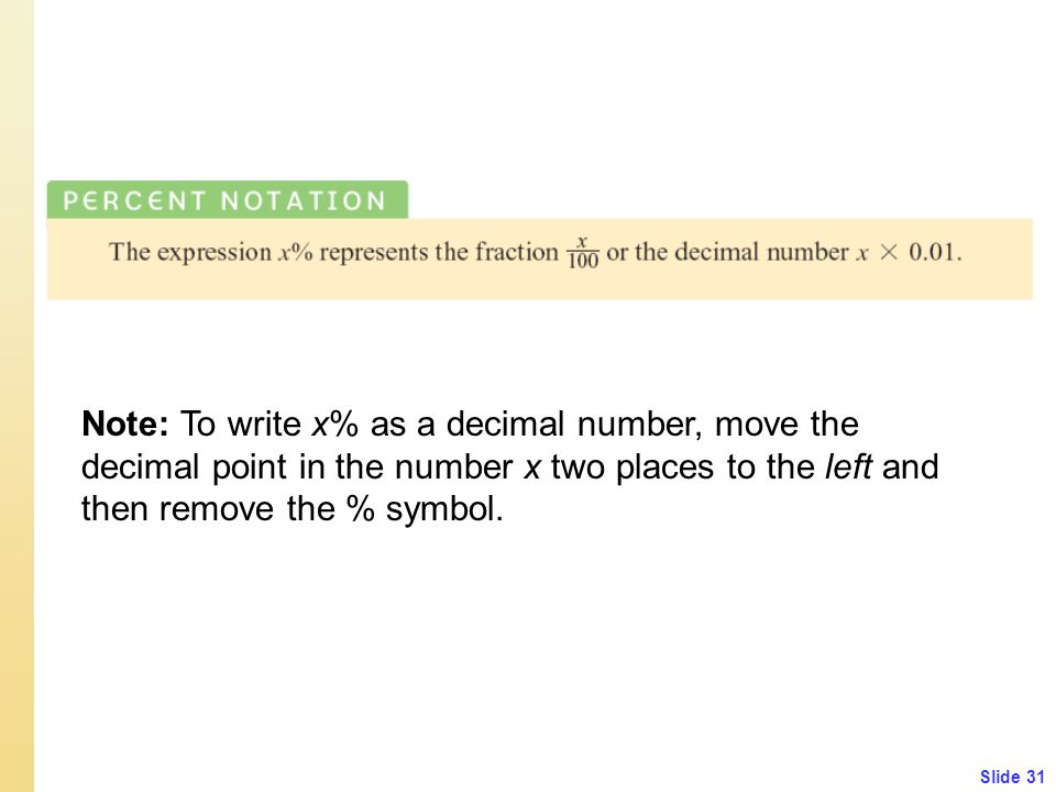 Note: To write x% as a decimal number, move the decimal point in the number x two places to the left and then remove the % symbol.