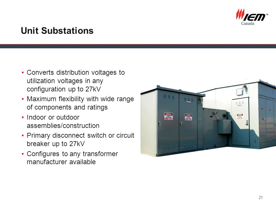 Unit Substations Converts distribution voltages to utilization voltages in any configuration up to 27kV.