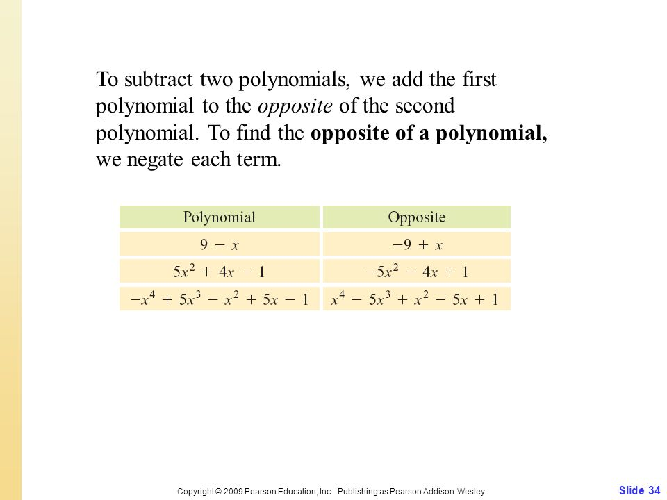 To subtract two polynomials, we add the first polynomial to the opposite of the second polynomial. To find the opposite of a polynomial, we negate each term.