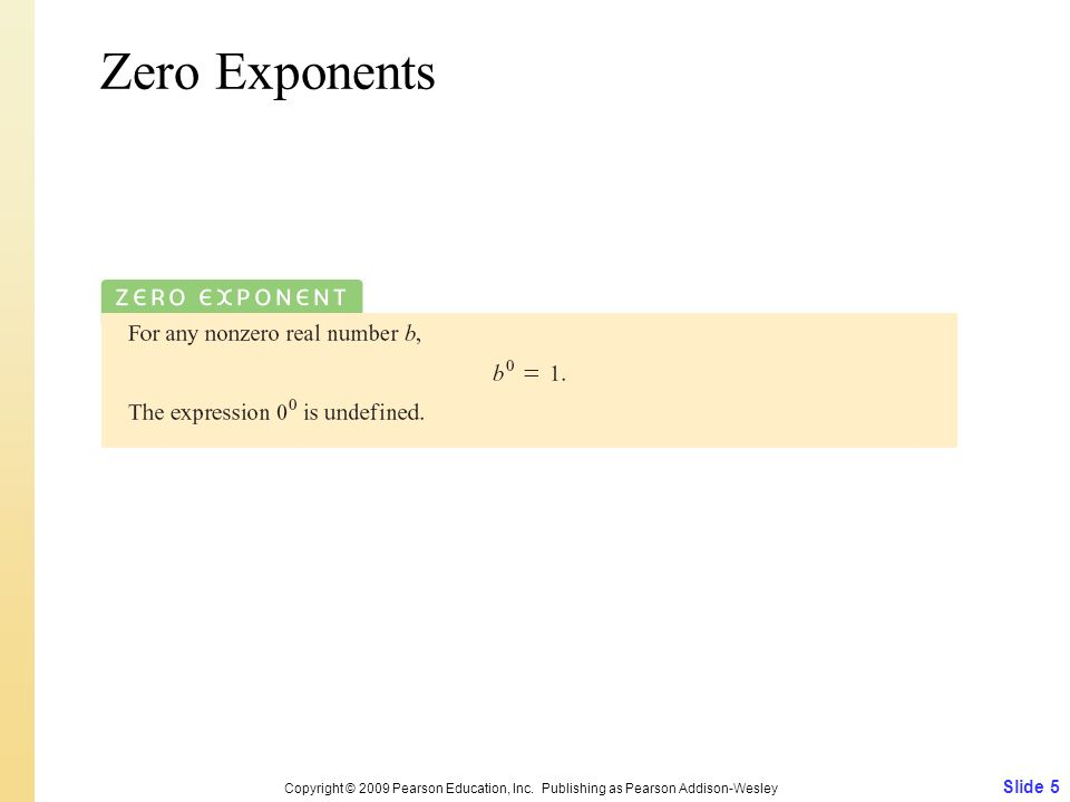Zero Exponents Copyright © 2009 Pearson Education, Inc. Publishing as Pearson Addison-Wesley