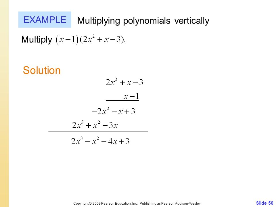 Solution EXAMPLE Multiplying polynomials vertically Multiply Slide 50