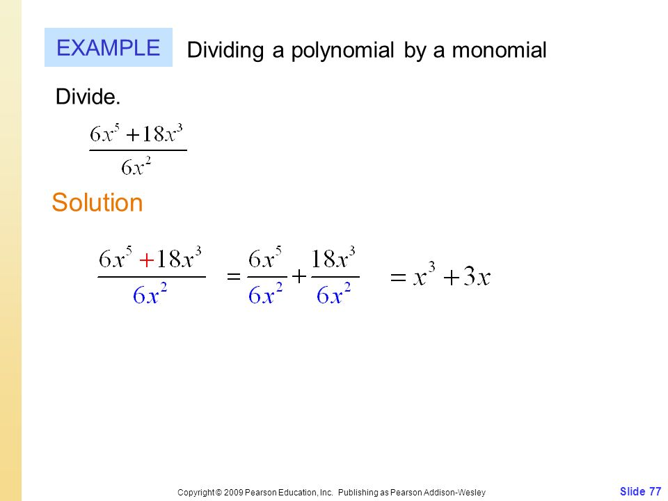 Solution EXAMPLE Dividing a polynomial by a monomial Divide. Slide 77