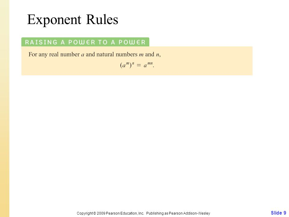 Exponent Rules Copyright © 2009 Pearson Education, Inc. Publishing as Pearson Addison-Wesley