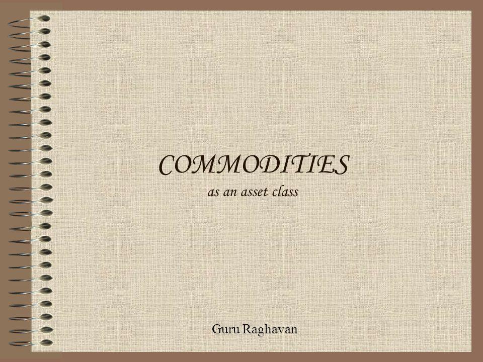 COMMODITIES as an asset class