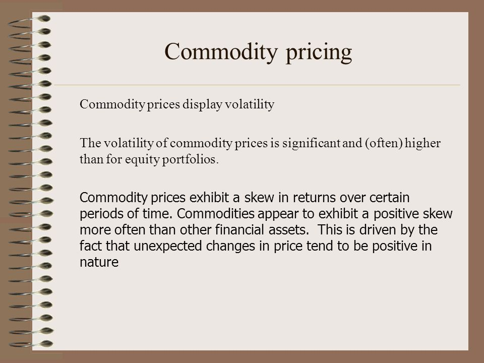 Commodity pricing Commodity prices display volatility