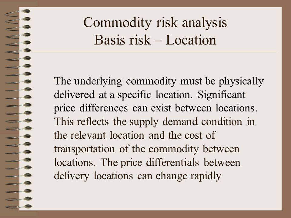 Commodity risk analysis Basis risk – Location