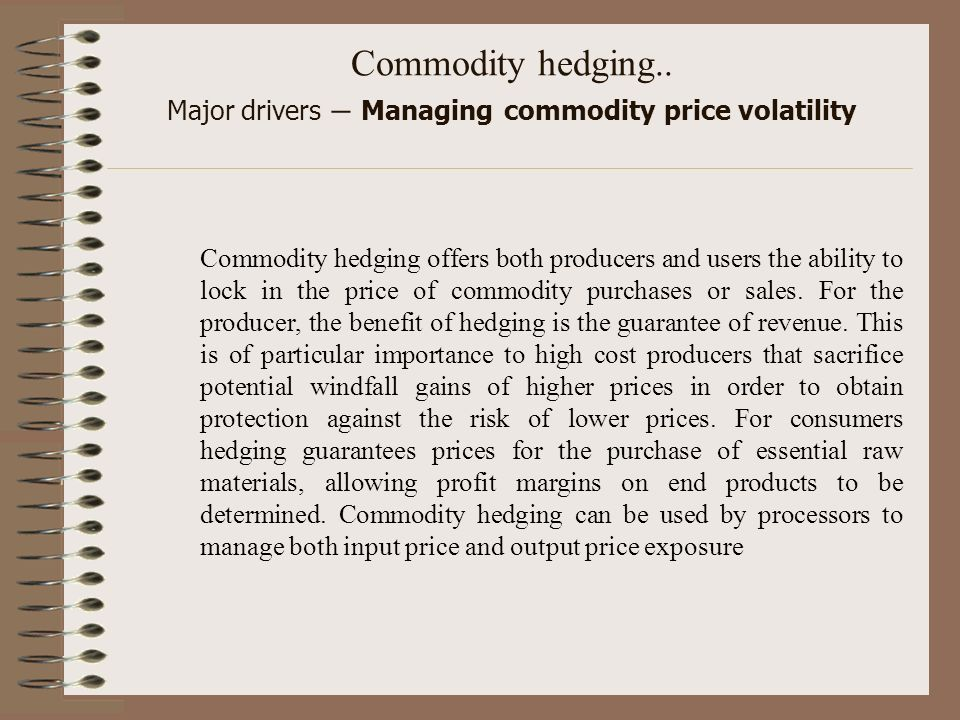 Commodity hedging.. Major drivers – Managing commodity price volatility