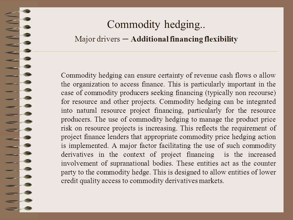 Commodity hedging.. Major drivers – Additional financing flexibility