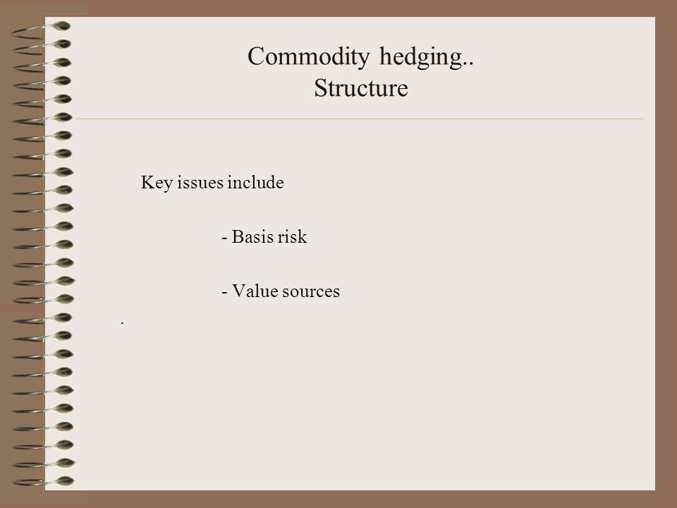 Commodity hedging.. Structure
