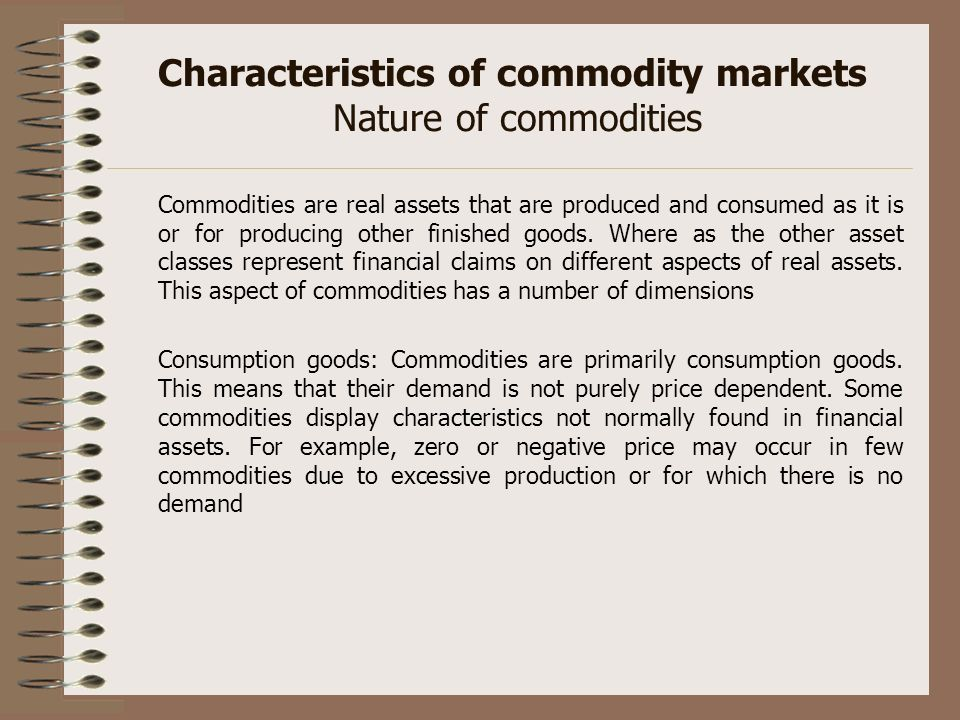 Characteristics of commodity markets Nature of commodities