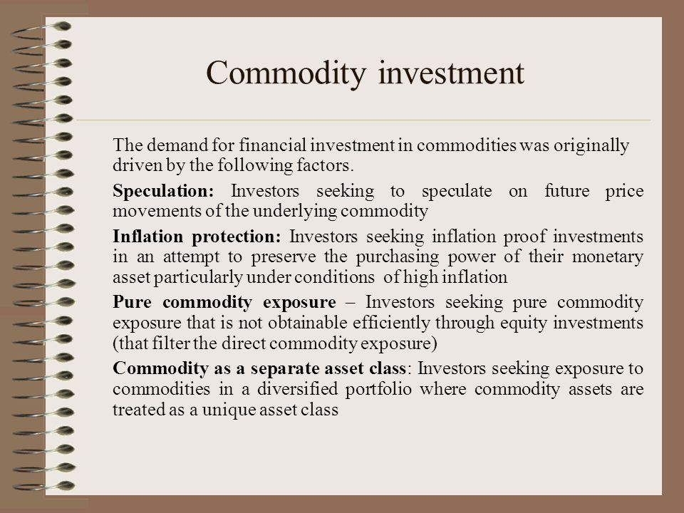 Commodity investment The demand for financial investment in commodities was originally driven by the following factors.