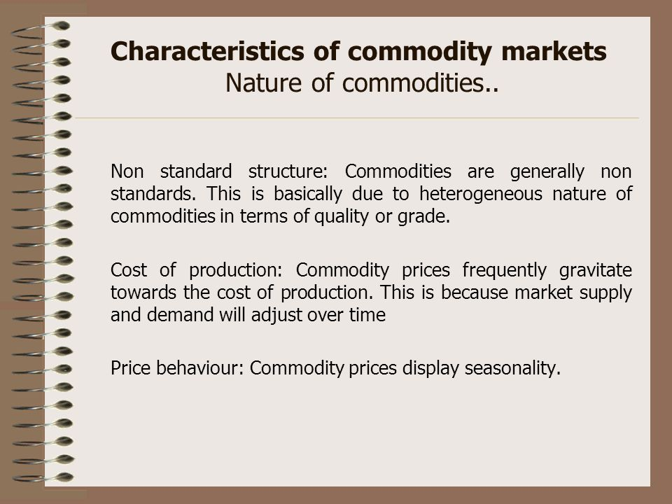 Characteristics of commodity markets Nature of commodities..