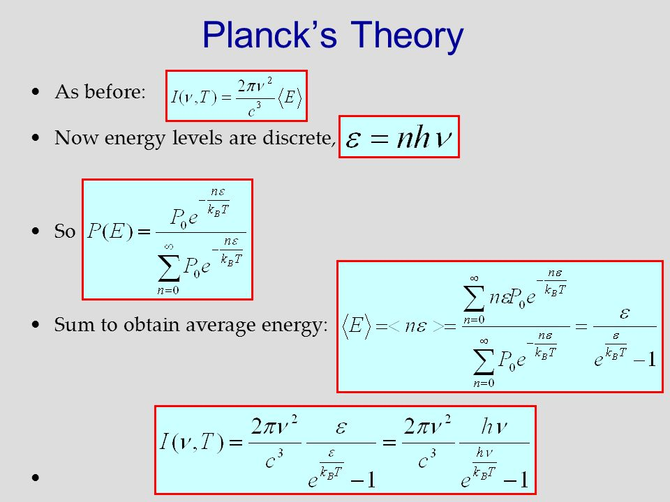 Planck's Theory As before: Now energy levels are discrete, So
