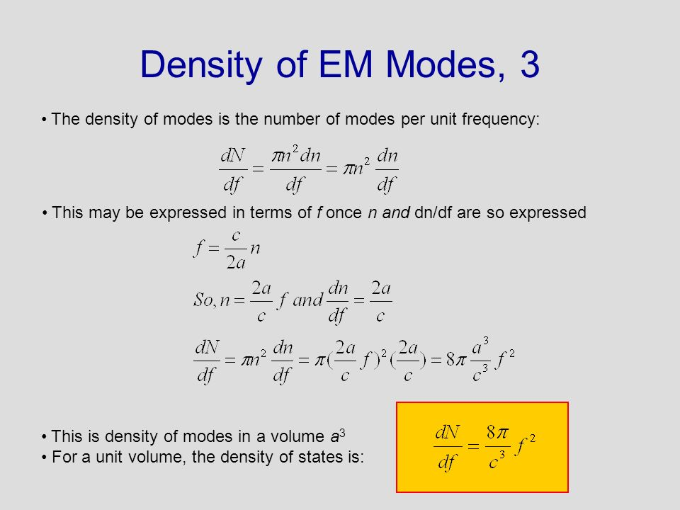 Density of EM Modes, 3 The density of modes is the number of modes per unit frequency: