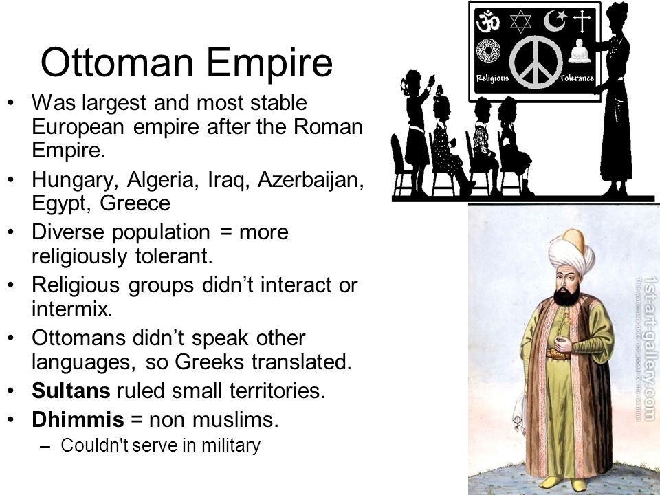 Ottoman Empire Was largest and most stable European empire after the Roman Empire. Hungary, Algeria, Iraq, Azerbaijan, Egypt, Greece.