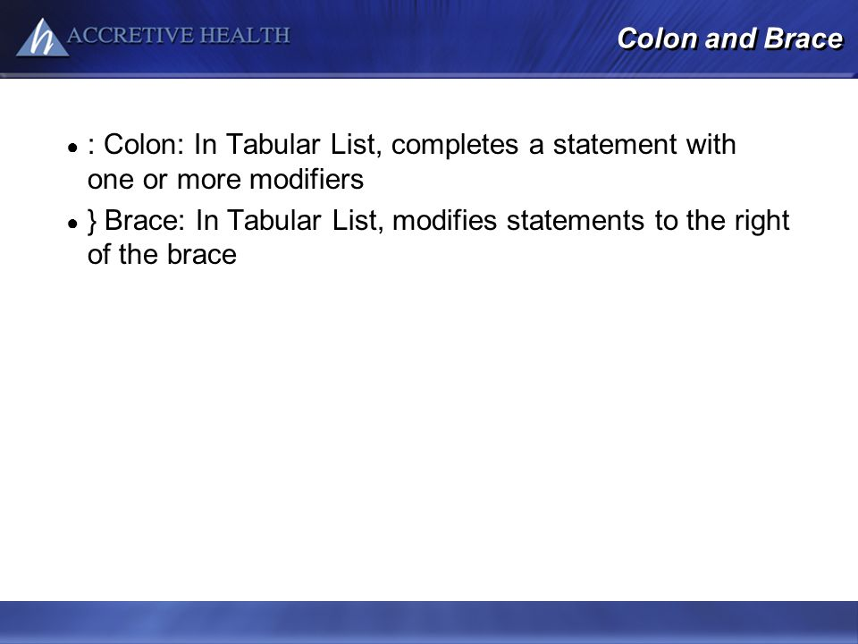 Colon and Brace : Colon: In Tabular List, completes a statement with one or more modifiers.