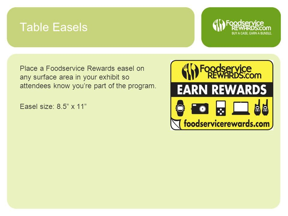 Table Easels Place a Foodservice Rewards easel on any surface area in your exhibit so attendees know you're part of the program.