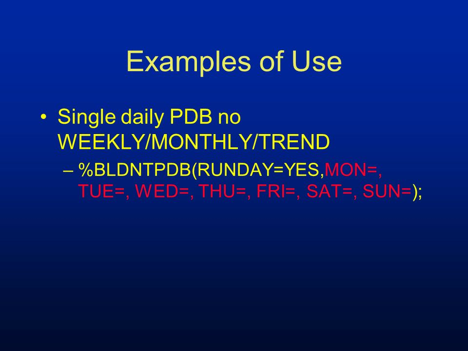 Examples of Use Single daily PDB no WEEKLY/MONTHLY/TREND