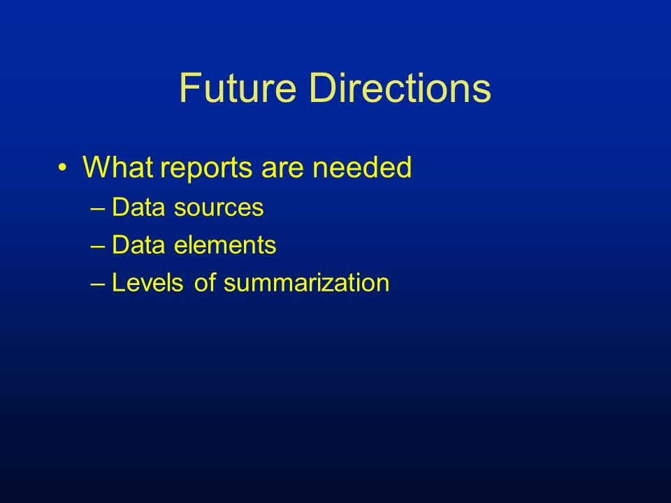 Future Directions What reports are needed Data sources Data elements