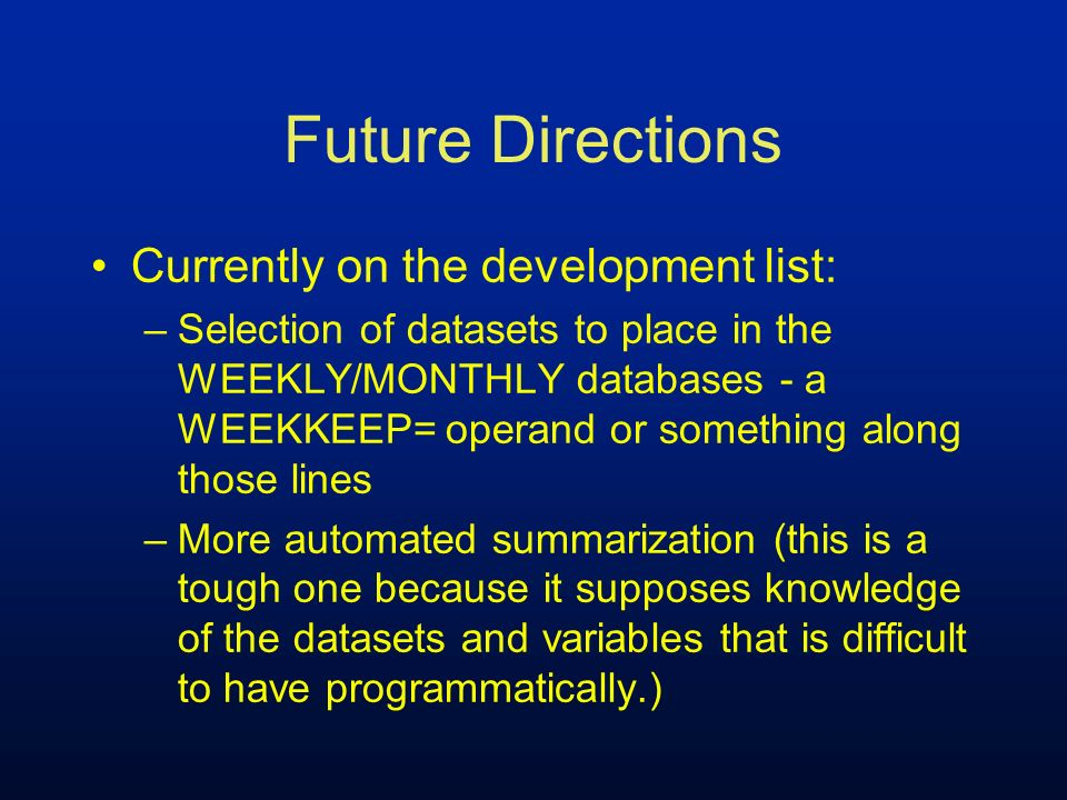 Future Directions Currently on the development list: