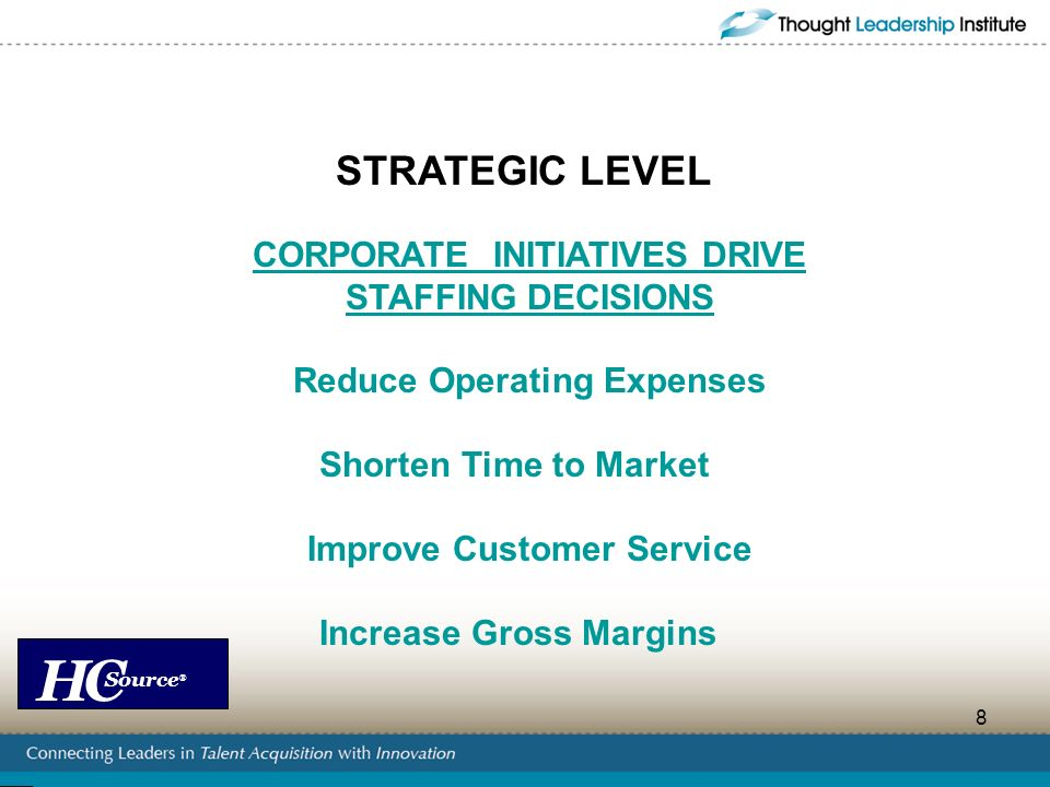 STRATEGIC LEVEL CORPORATE INITIATIVES DRIVE STAFFING DECISIONS