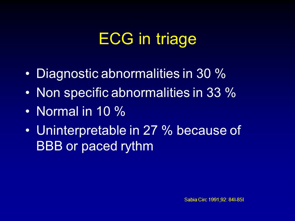 ECG in triage Diagnostic abnormalities in 30 %