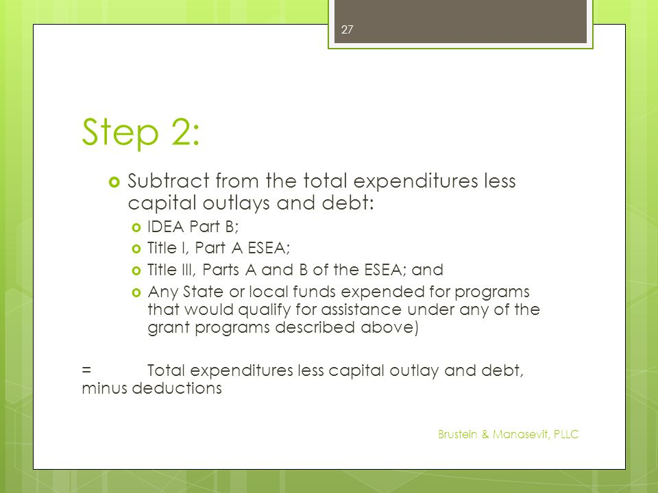 Step 2: Subtract from the total expenditures less capital outlays and debt: IDEA Part B; Title I, Part A ESEA;