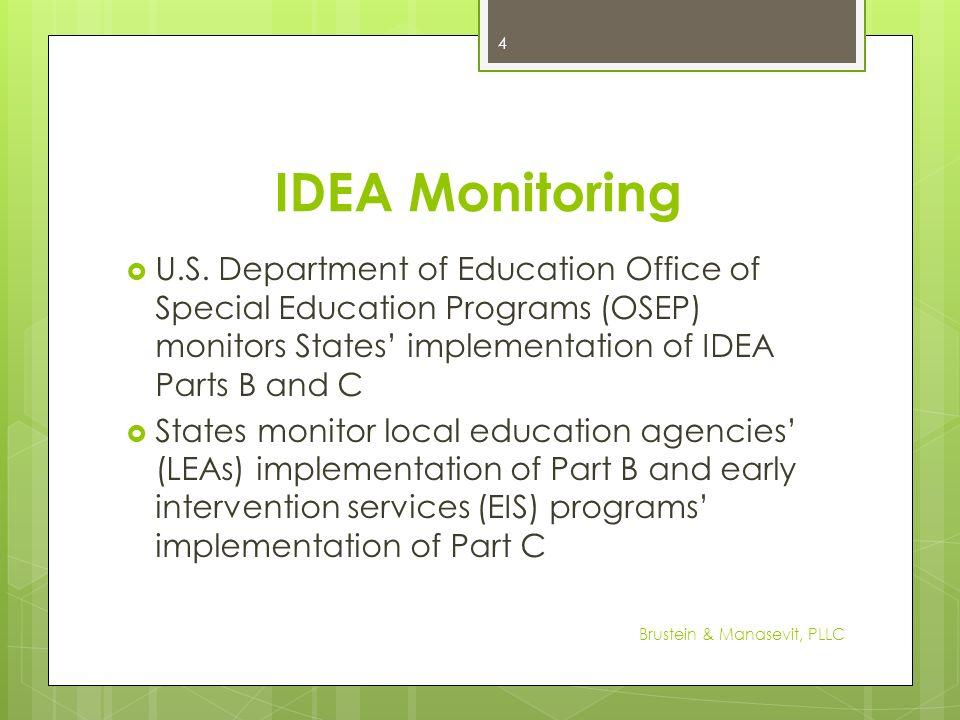 IDEA Monitoring U.S. Department of Education Office of Special Education Programs (OSEP) monitors States' implementation of IDEA Parts B and C.