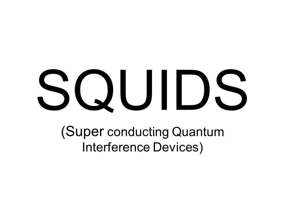 (Super conducting Quantum Interference Devices)
