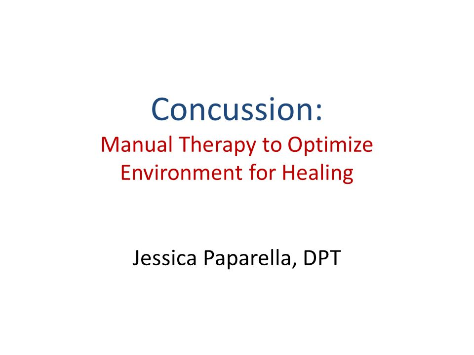 Concussion: Manual Therapy to Optimize Environment for Healing Jessica Paparella, DPT