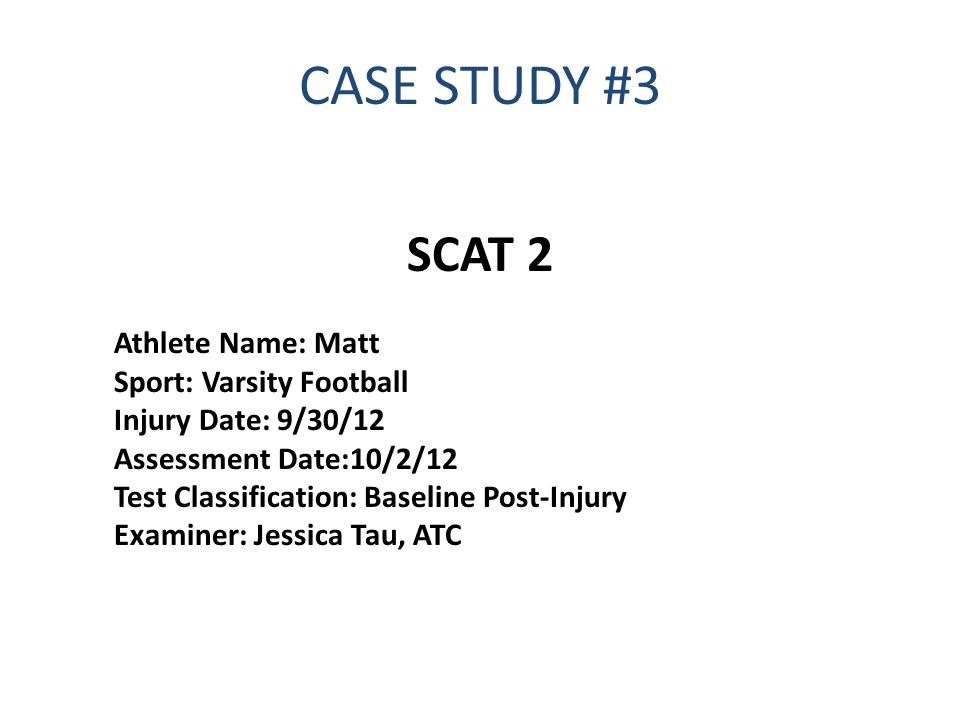 CASE STUDY #3 SCAT 2 Athlete Name: Matt Sport: Varsity Football