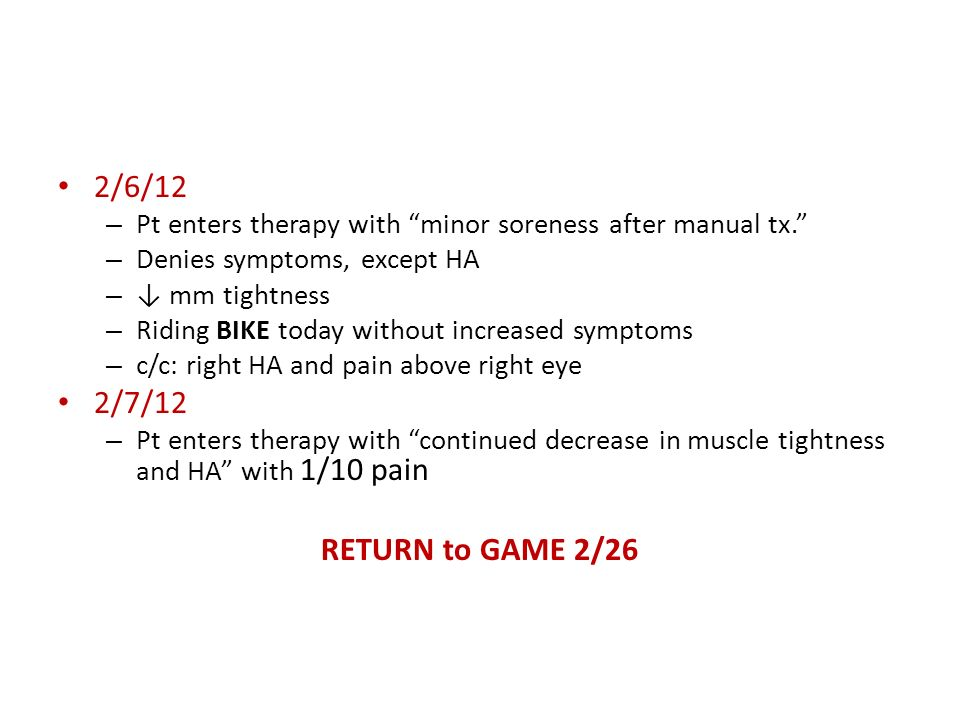 2/6/12 Pt enters therapy with minor soreness after manual tx. Denies symptoms, except HA. ↓ mm tightness.