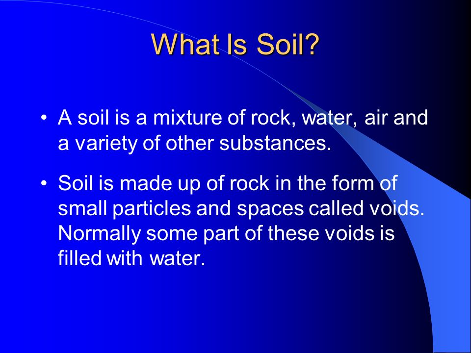 What Is Soil A soil is a mixture of rock, water, air and a variety of other substances.